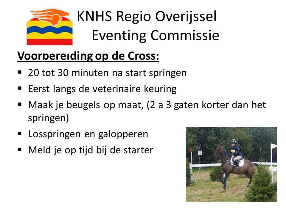 KNHS Regio Overijssel Eventing Commissie Voorbereiding op de Cross:  20 tot 30 minuten na start springen  Eerst langs de veterinaire keuring  Maak