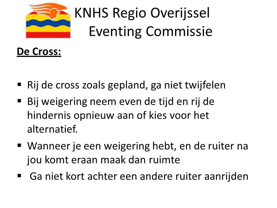 KNHS Regio Overijssel Eventing Commissie De Cross:  Rij de cross zoals gepland, ga niet twijfelen  Bij weigering neem even de tijd en rij de hindern