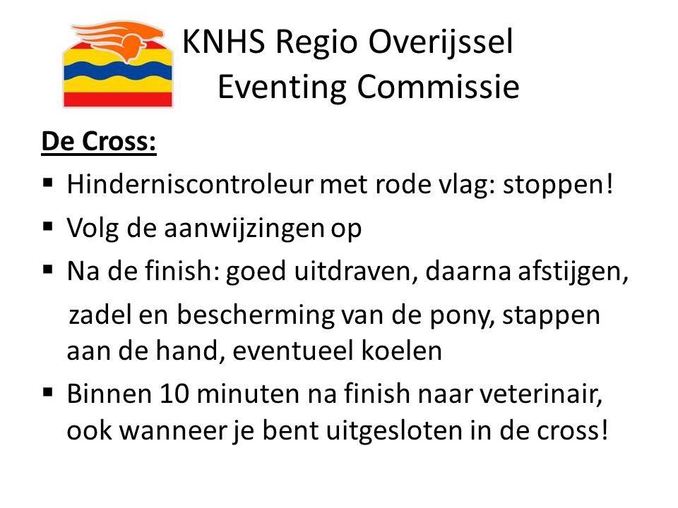 KNHS Regio Overijssel Eventing Commissie De Cross:  Hinderniscontroleur met rode vlag: stoppen!  Volg de aanwijzingen op  Na de finish: goed uitdra