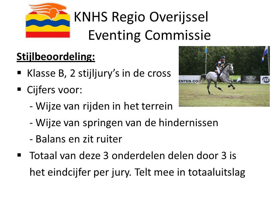 KNHS Regio Overijssel Eventing Commissie Stijlbeoordeling:  Klasse B, 2 stijljury's in de cross  Cijfers voor: - Wijze van rijden in het terrein - W