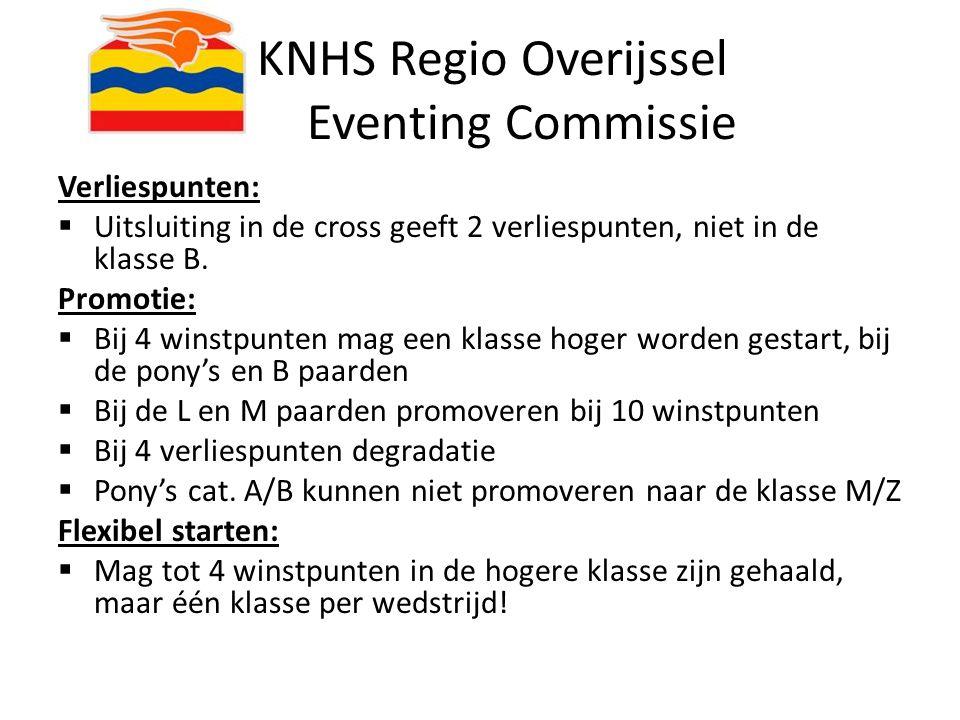 KNHS Regio Overijssel Eventing Commissie Verliespunten:  Uitsluiting in de cross geeft 2 verliespunten, niet in de klasse B. Promotie:  Bij 4 winstp