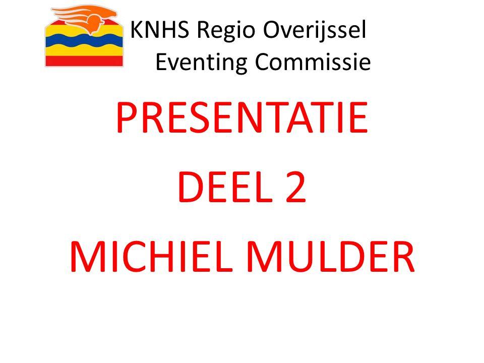 KNHS Regio Overijssel Eventing Commissie PRESENTATIE DEEL 2 MICHIEL MULDER