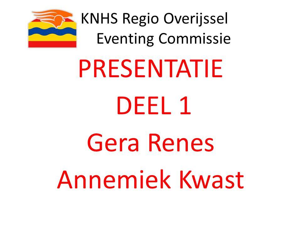 KNHS Regio Overijssel Eventing Commissie PRESENTATIE DEEL 1 Gera Renes Annemiek Kwast