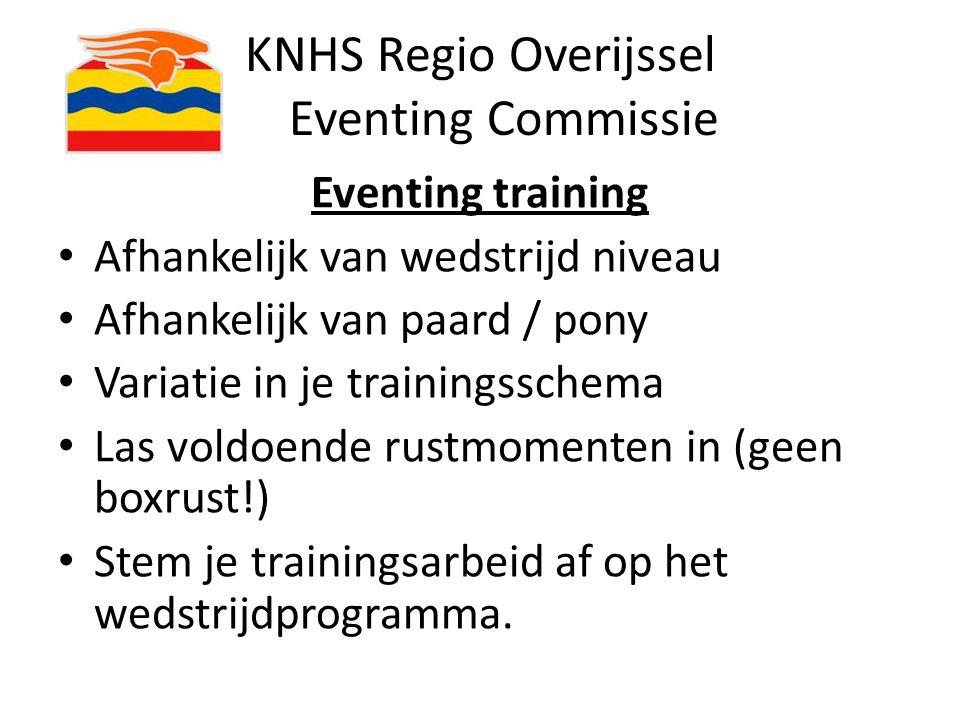 KNHS Regio Overijssel Eventing Commissie Eventing training Afhankelijk van wedstrijd niveau Afhankelijk van paard / pony Variatie in je trainingsschem