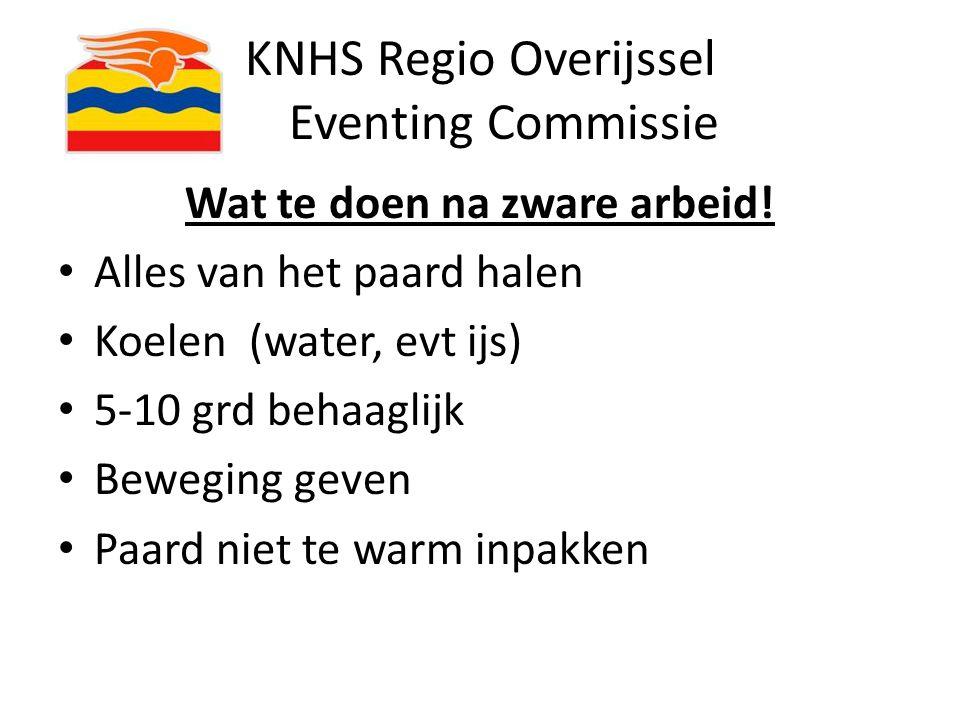 KNHS Regio Overijssel Eventing Commissie Wat te doen na zware arbeid! Alles van het paard halen Koelen (water, evt ijs) 5-10 grd behaaglijk Beweging g