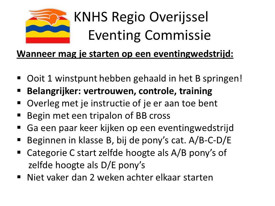 KNHS Regio Overijssel Eventing Commissie Wanneer mag je starten op een eventingwedstrijd:  Ooit 1 winstpunt hebben gehaald in het B springen!  Belan
