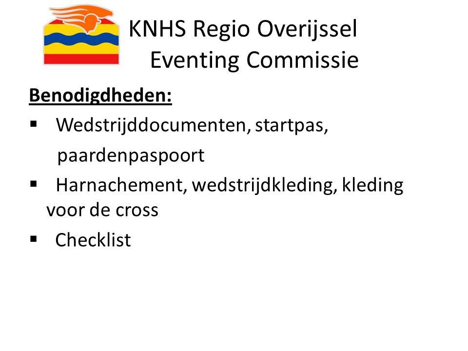KNHS Regio Overijssel Eventing Commissie Benodigdheden:  Wedstrijddocumenten, startpas, paardenpaspoort  Harnachement, wedstrijdkleding, kleding voo