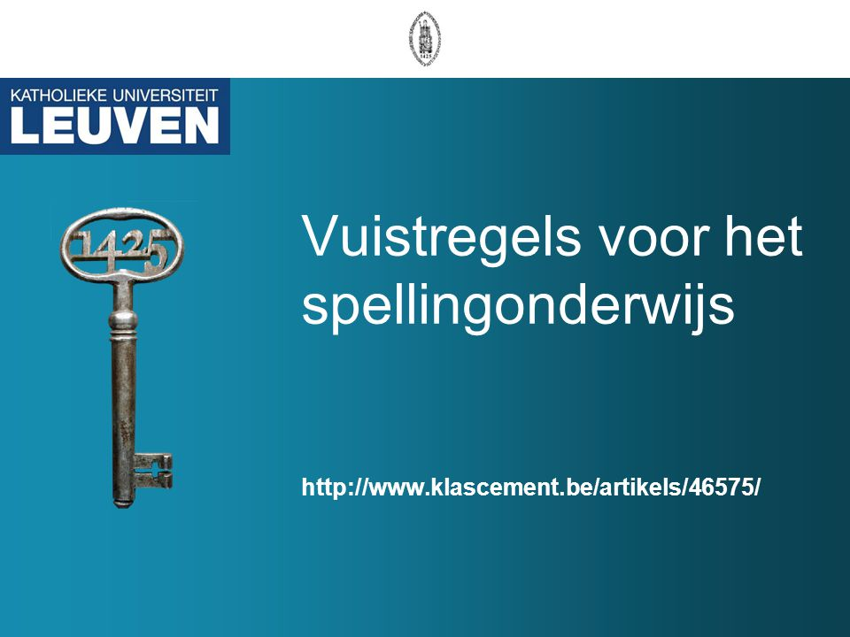 Vuistregels voor het spellingonderwijs http://www.klascement.be/artikels/46575/