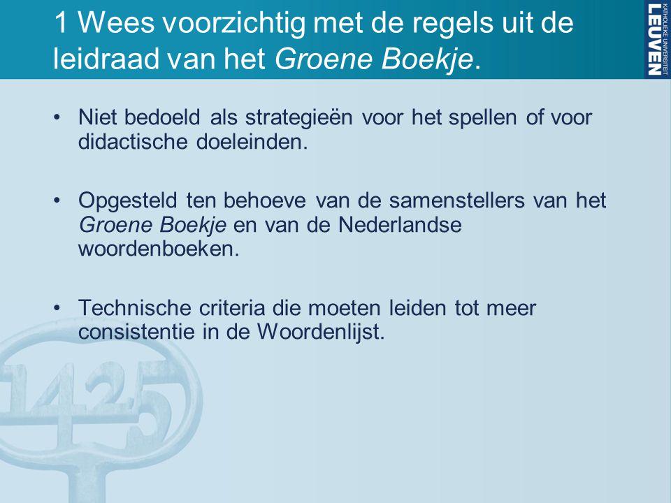 1 Wees voorzichtig met de regels uit de leidraad van het Groene Boekje. Niet bedoeld als strategieën voor het spellen of voor didactische doeleinden.