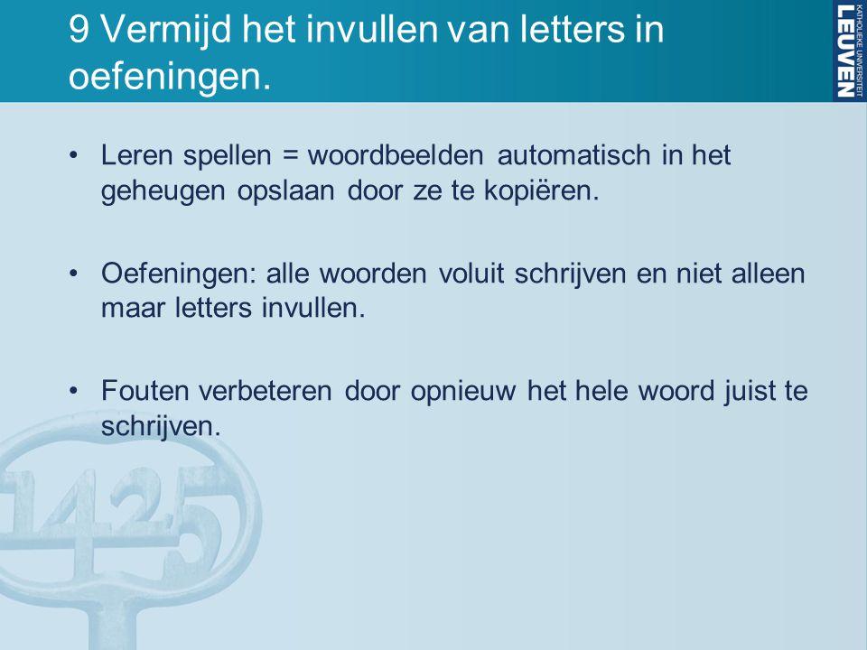 9 Vermijd het invullen van letters in oefeningen. Leren spellen = woordbeelden automatisch in het geheugen opslaan door ze te kopiëren. Oefeningen: al