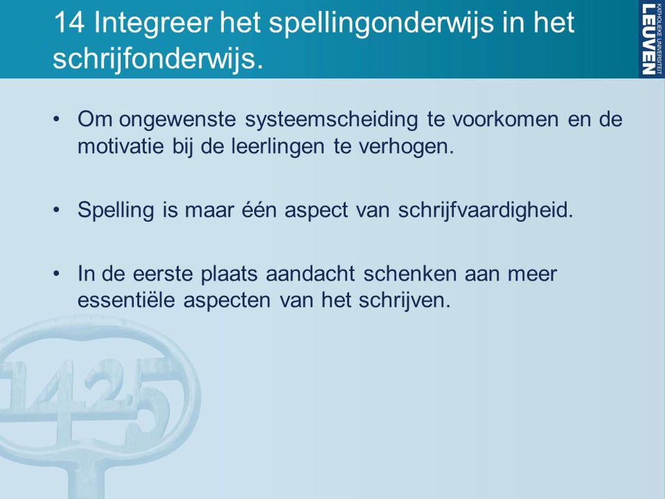 14 Integreer het spellingonderwijs in het schrijfonderwijs. Om ongewenste systeemscheiding te voorkomen en de motivatie bij de leerlingen te verhogen.