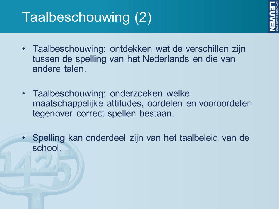 Taalbeschouwing (2) Taalbeschouwing: ontdekken wat de verschillen zijn tussen de spelling van het Nederlands en die van andere talen. Taalbeschouwing: