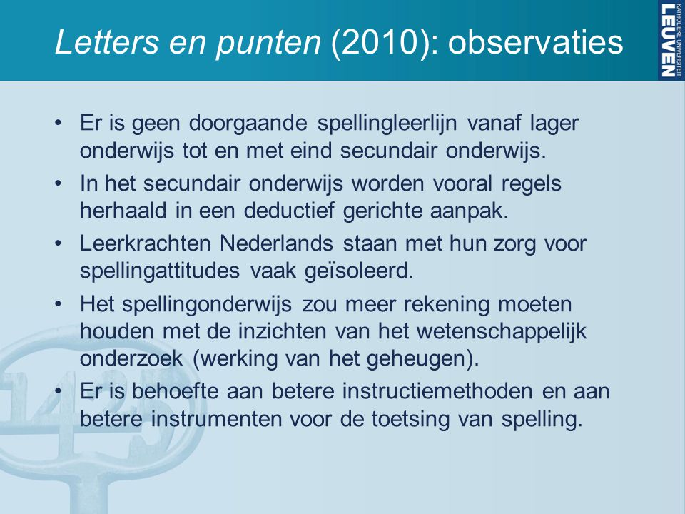 Letters en punten (2010): observaties Er is geen doorgaande spellingleerlijn vanaf lager onderwijs tot en met eind secundair onderwijs. In het secunda