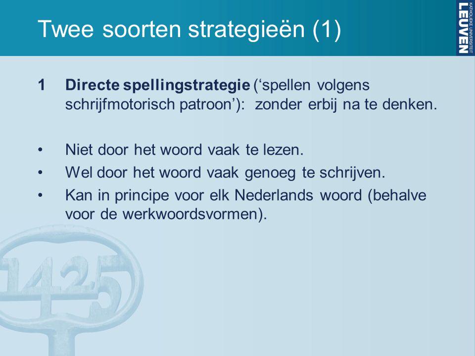 Twee soorten strategieën (1) 1Directe spellingstrategie ('spellen volgens schrijfmotorisch patroon'): zonder erbij na te denken. Niet door het woord v