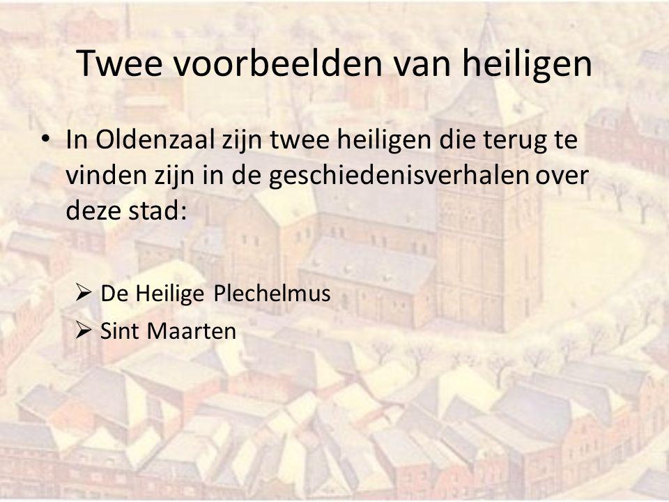 Twee voorbeelden van heiligen In Oldenzaal zijn twee heiligen die terug te vinden zijn in de geschiedenisverhalen over deze stad:  De Heilige Plechel