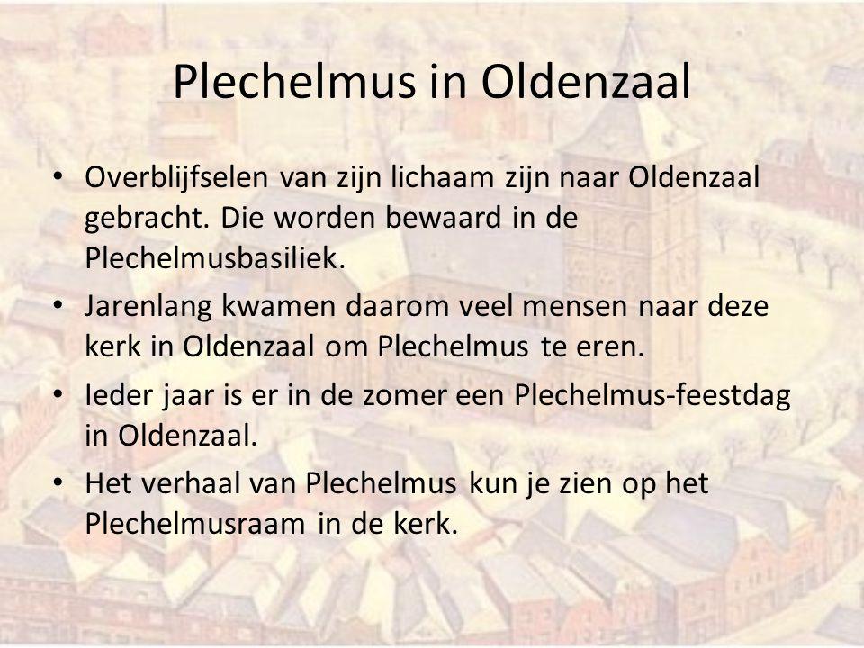 Plechelmus in Oldenzaal Overblijfselen van zijn lichaam zijn naar Oldenzaal gebracht. Die worden bewaard in de Plechelmusbasiliek. Jarenlang kwamen da