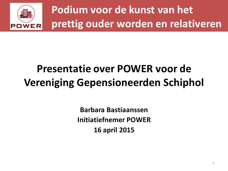 Podium voor de kunst van het prettig ouder worden en relativeren 1 Barbara Bastiaanssen Initiatiefnemer POWER 16 april 2015 Presentatie over POWER voo