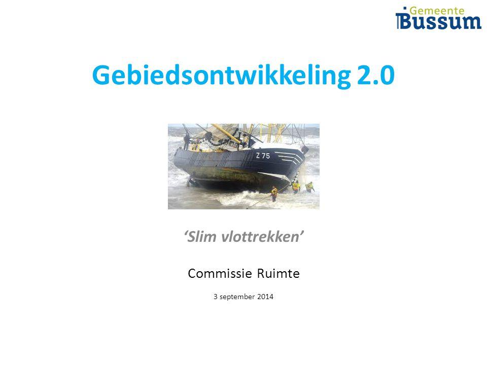 Gebiedsontwikkeling 2.0 'Slim vlottrekken' Commissie Ruimte 3 september 2014
