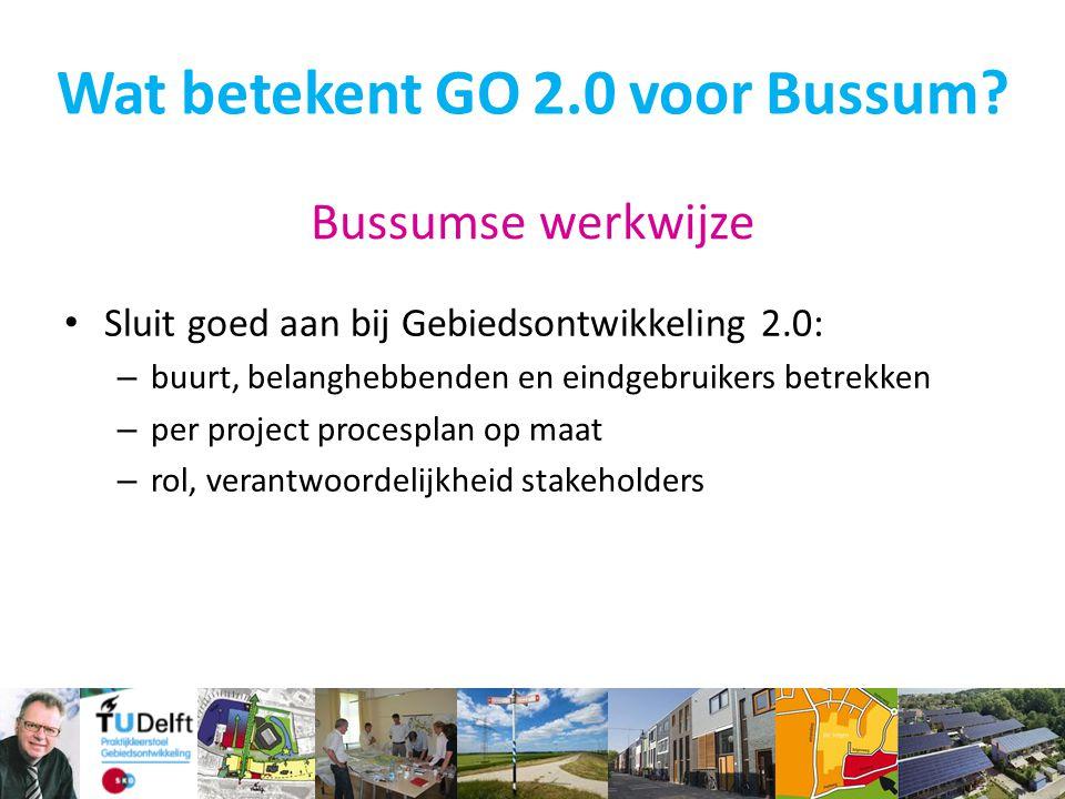 Bussumse werkwijze Sluit goed aan bij Gebiedsontwikkeling 2.0: – buurt, belanghebbenden en eindgebruikers betrekken – per project procesplan op maat –