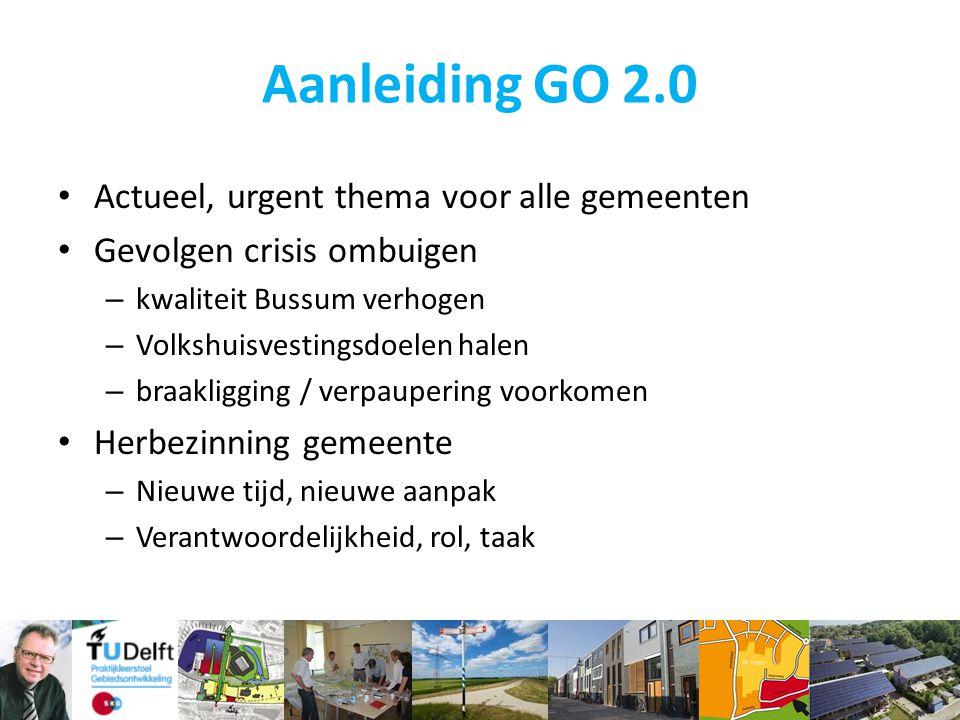 Aanleiding GO 2.0 Actueel, urgent thema voor alle gemeenten Gevolgen crisis ombuigen – kwaliteit Bussum verhogen – Volkshuisvestingsdoelen halen – bra