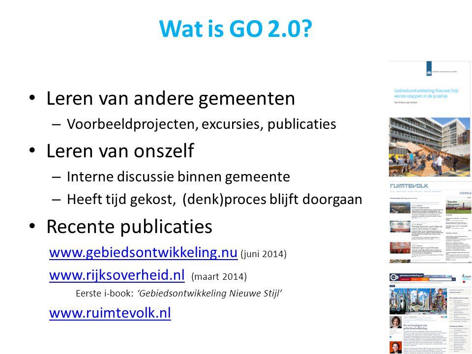 Wat is GO 2.0? Leren van andere gemeenten – Voorbeeldprojecten, excursies, publicaties Leren van onszelf – Interne discussie binnen gemeente – Heeft t