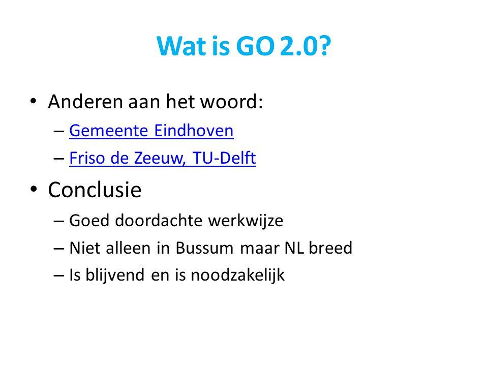 Wat is GO 2.0? Anderen aan het woord: – Gemeente Eindhoven Gemeente Eindhoven – Friso de Zeeuw, TU-Delft Friso de Zeeuw, TU-Delft Conclusie – Goed doo