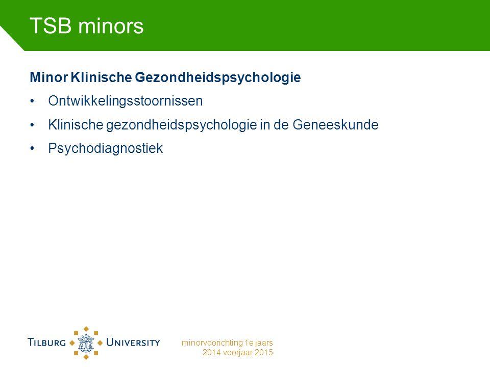 TSB minors Minor Klinische Gezondheidspsychologie Ontwikkelingsstoornissen Klinische gezondheidspsychologie in de Geneeskunde Psychodiagnostiek minorvoorichting 1e jaars 2014 voorjaar 2015