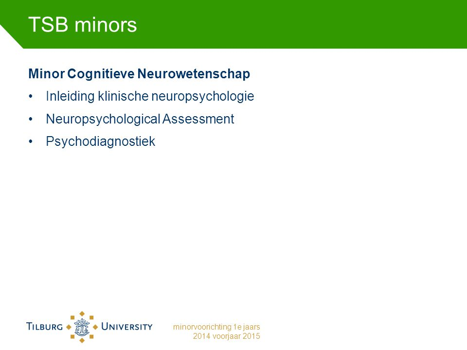 TSB minors Minor Cognitieve Neurowetenschap Inleiding klinische neuropsychologie Neuropsychological Assessment Psychodiagnostiek minorvoorichting 1e jaars 2014 voorjaar 2015