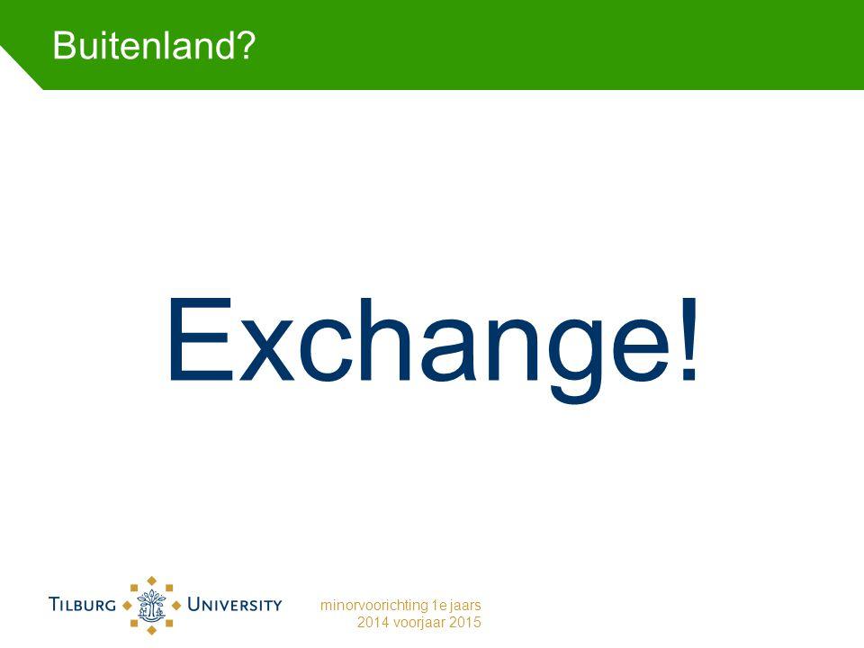 Buitenland Exchange! minorvoorichting 1e jaars 2014 voorjaar 2015