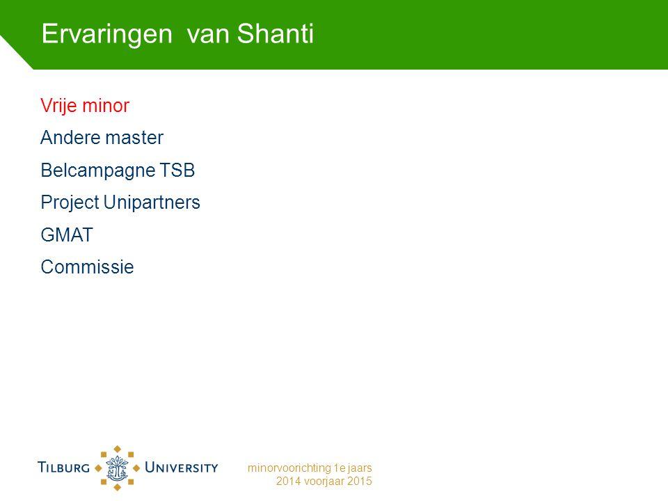 Ervaringen van Shanti Vrije minor Andere master Belcampagne TSB Project Unipartners GMAT Commissie minorvoorichting 1e jaars 2014 voorjaar 2015