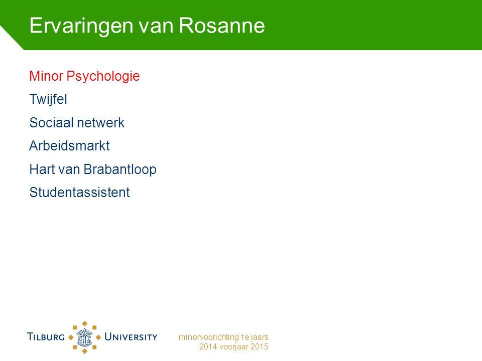 Ervaringen van Rosanne Minor Psychologie Twijfel Sociaal netwerk Arbeidsmarkt Hart van Brabantloop Studentassistent minorvoorichting 1e jaars 2014 voorjaar 2015