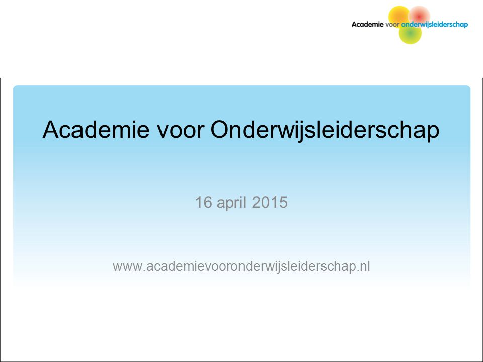 Academie voor Onderwijsleiderschap 16 april 2015 www.academievooronderwijsleiderschap.nl