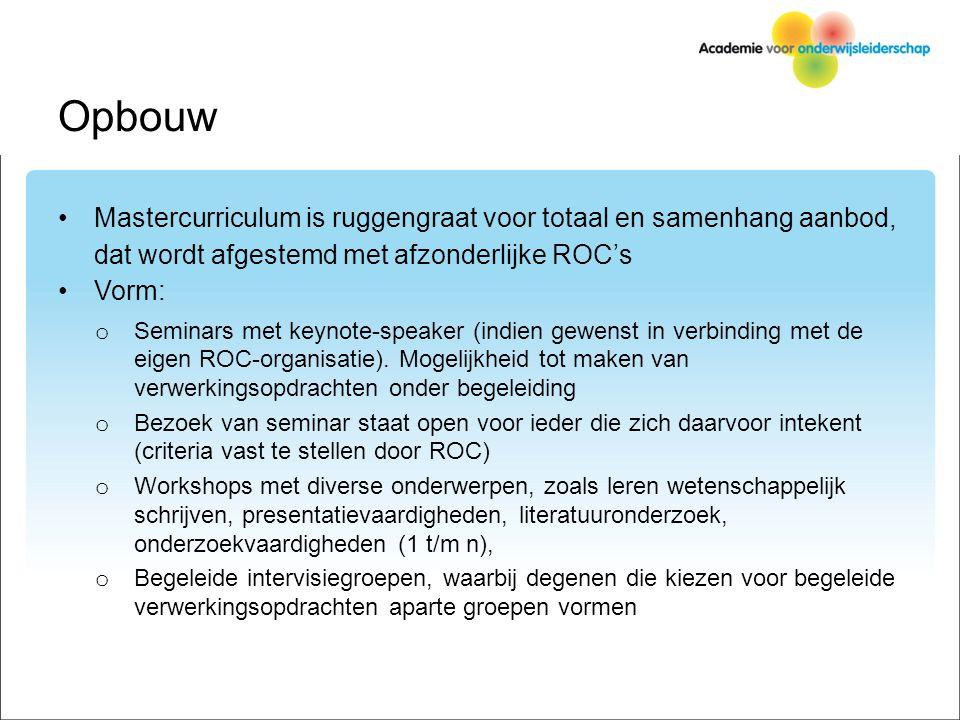 Opbouw Mastercurriculum is ruggengraat voor totaal en samenhang aanbod, dat wordt afgestemd met afzonderlijke ROC's Vorm: o Seminars met keynote-speaker (indien gewenst in verbinding met de eigen ROC-organisatie).