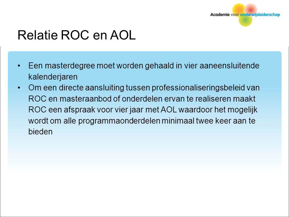 Relatie ROC en AOL Een masterdegree moet worden gehaald in vier aaneensluitende kalenderjaren Om een directe aansluiting tussen professionaliseringsbeleid van ROC en masteraanbod of onderdelen ervan te realiseren maakt ROC een afspraak voor vier jaar met AOL waardoor het mogelijk wordt om alle programmaonderdelen minimaal twee keer aan te bieden