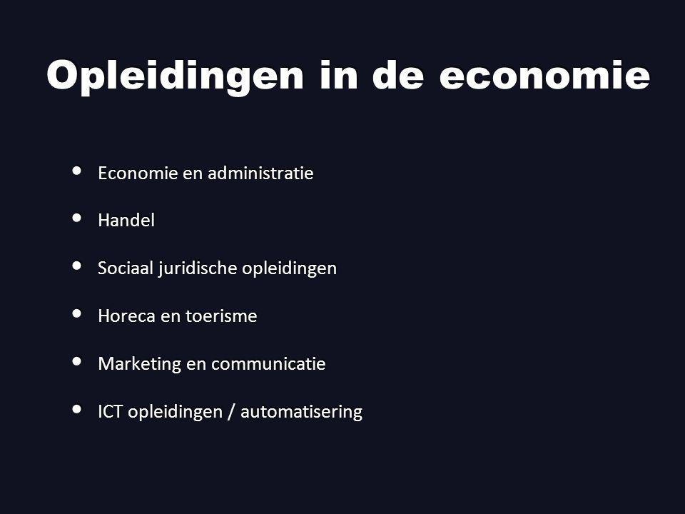 Opleidingen in de economie Economie en administratie Handel Sociaal juridische opleidingen Horeca en toerisme Marketing en communicatie ICT opleidingen / automatisering Economie en administratie Handel Sociaal juridische opleidingen Horeca en toerisme Marketing en communicatie ICT opleidingen / automatisering