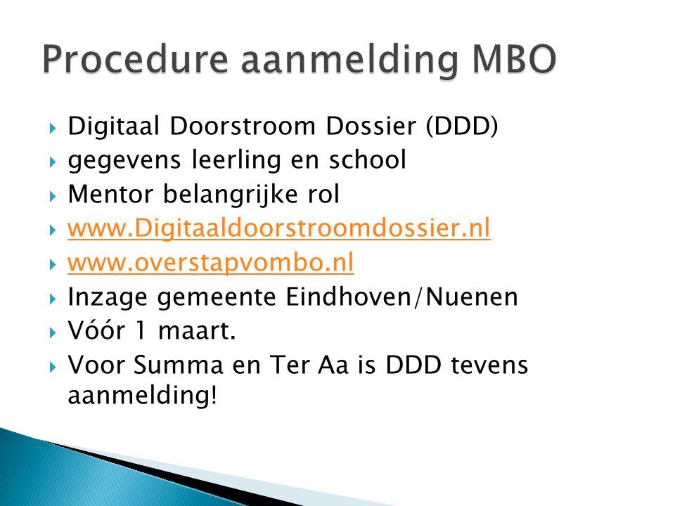  Digitaal Doorstroom Dossier (DDD)  gegevens leerling en school  Mentor belangrijke rol  www.Digitaaldoorstroomdossier.nl www.Digitaaldoorstroomdossier.nl  www.overstapvombo.nl www.overstapvombo.nl  Inzage gemeente Eindhoven/Nuenen  Vóór 1 maart.