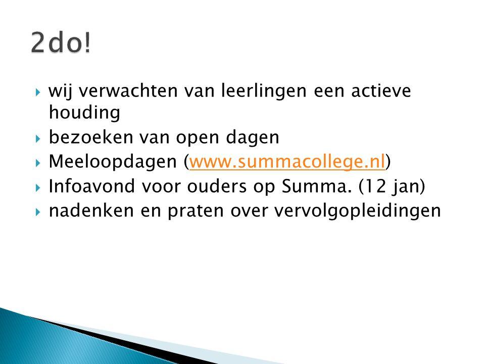  wij verwachten van leerlingen een actieve houding  bezoeken van open dagen  Meeloopdagen (www.summacollege.nl)www.summacollege.nl  Infoavond voor
