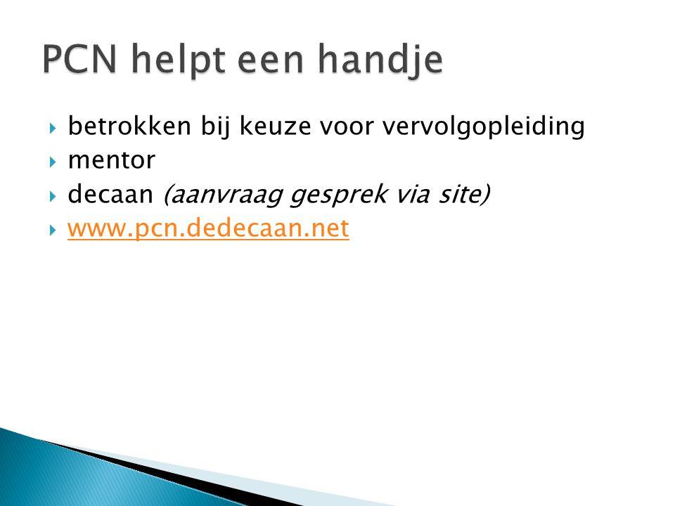  betrokken bij keuze voor vervolgopleiding  mentor  decaan (aanvraag gesprek via site)  www.pcn.dedecaan.net www.pcn.dedecaan.net