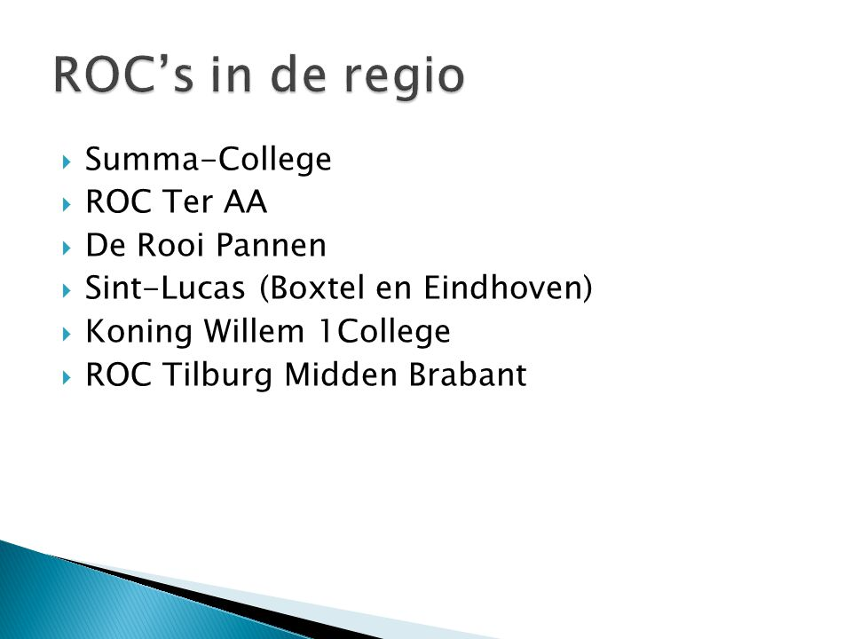  Summa-College  ROC Ter AA  De Rooi Pannen  Sint-Lucas (Boxtel en Eindhoven)  Koning Willem 1College  ROC Tilburg Midden Brabant