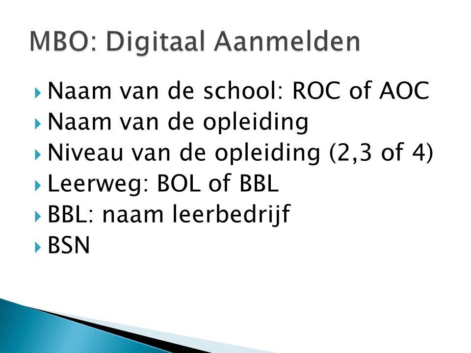  Naam van de school: ROC of AOC  Naam van de opleiding  Niveau van de opleiding (2,3 of 4)  Leerweg: BOL of BBL  BBL: naam leerbedrijf  BSN
