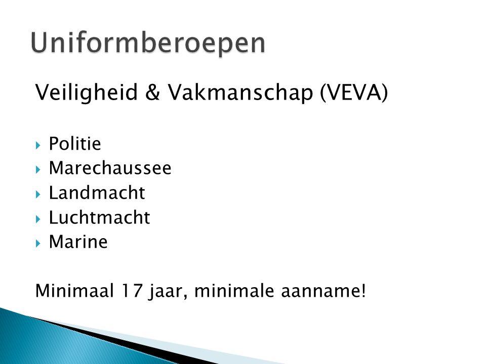 Veiligheid & Vakmanschap (VEVA)  Politie  Marechaussee  Landmacht  Luchtmacht  Marine Minimaal 17 jaar, minimale aanname!