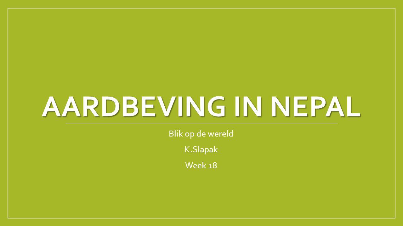AARDBEVING IN NEPAL Blik op de wereld K.Slapak Week 18