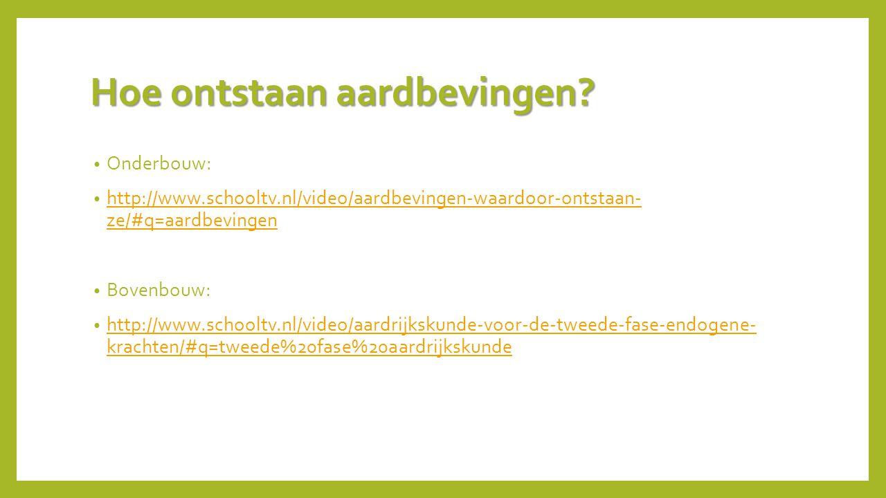 Hoe ontstaan aardbevingen? Onderbouw: http://www.schooltv.nl/video/aardbevingen-waardoor-ontstaan- ze/#q=aardbevingen http://www.schooltv.nl/video/aar