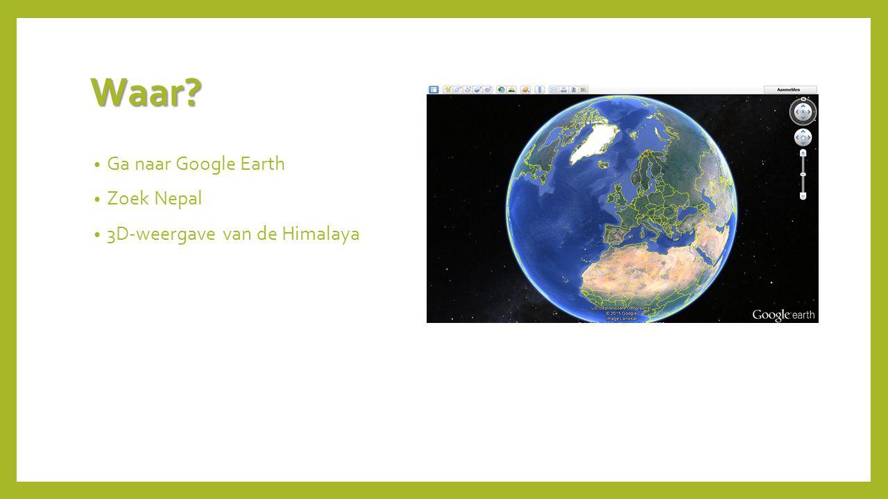 Waar? Ga naar Google Earth Zoek Nepal 3D-weergave van de Himalaya