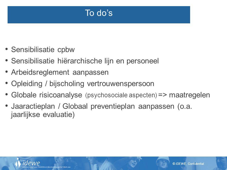 © IDEWE. Confidential. Sensibilisatie cpbw Sensibilisatie hiërarchische lijn en personeel Arbeidsreglement aanpassen Opleiding / bijscholing vertrouwe