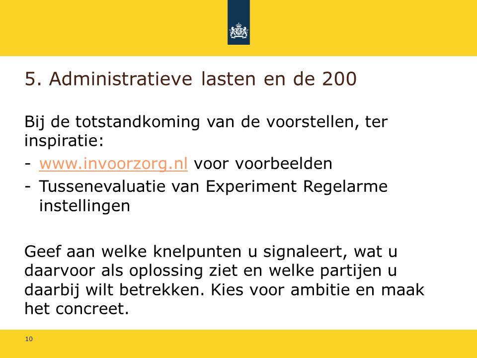5. Administratieve lasten en de 200 Bij de totstandkoming van de voorstellen, ter inspiratie: -www.invoorzorg.nl voor voorbeeldenwww.invoorzorg.nl -Tu