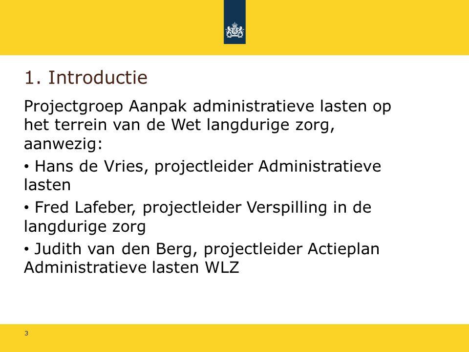 1. Introductie Projectgroep Aanpak administratieve lasten op het terrein van de Wet langdurige zorg, aanwezig: Hans de Vries, projectleider Administra