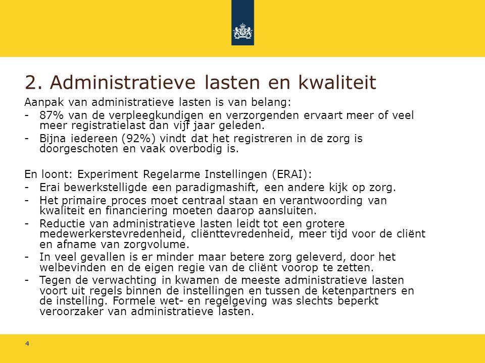 2. Administratieve lasten en kwaliteit Aanpak van administratieve lasten is van belang: -87% van de verpleegkundigen en verzorgenden ervaart meer of v