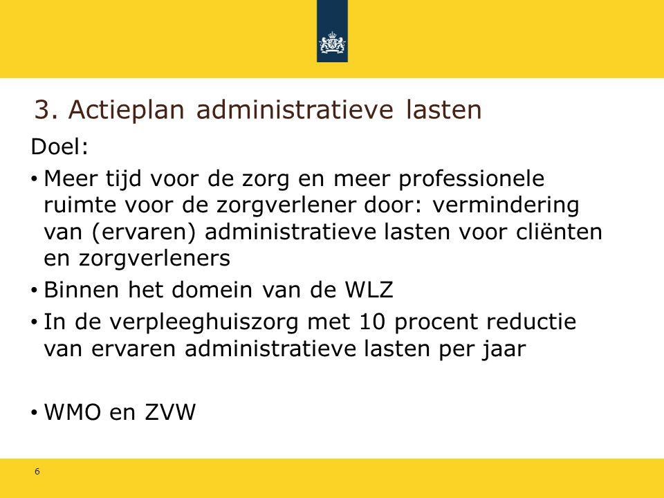 3. Actieplan administratieve lasten Doel: Meer tijd voor de zorg en meer professionele ruimte voor de zorgverlener door: vermindering van (ervaren) ad