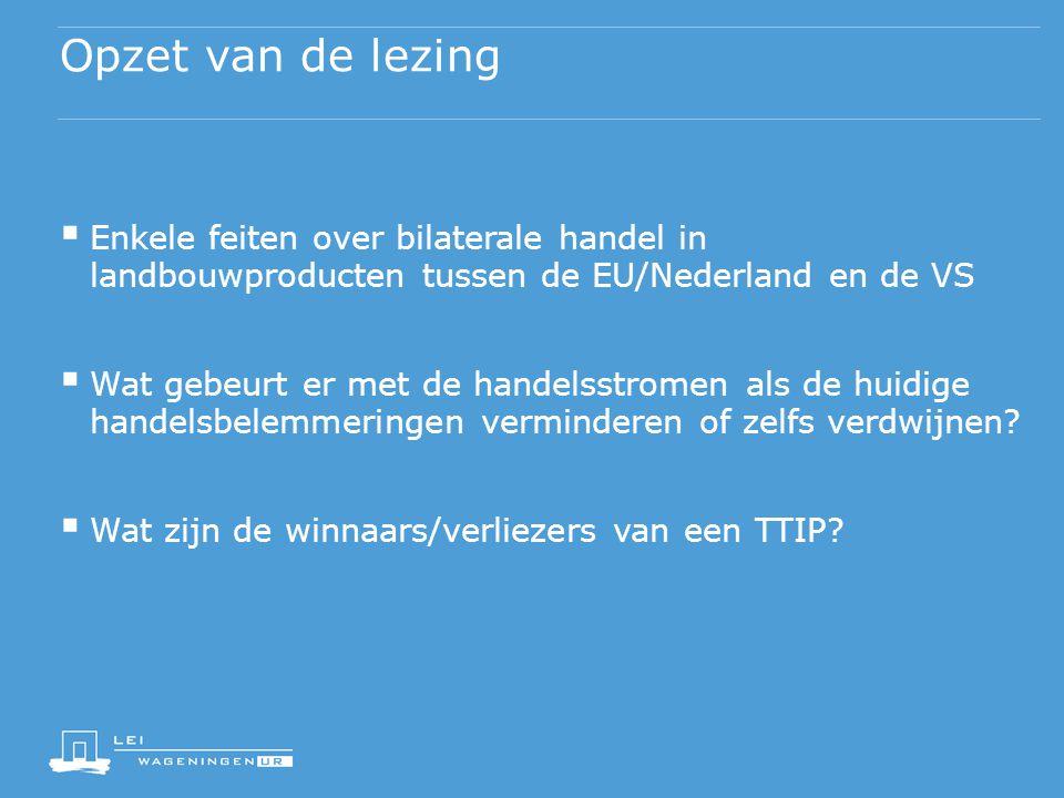 Opzet van de lezing  Enkele feiten over bilaterale handel in landbouwproducten tussen de EU/Nederland en de VS  Wat gebeurt er met de handelsstromen als de huidige handelsbelemmeringen verminderen of zelfs verdwijnen.